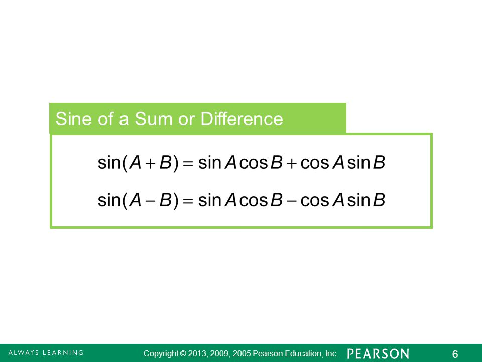 Copyright © 2013, 2009, 2005 Pearson Education, Inc. 6 Sine of a Sum or Difference
