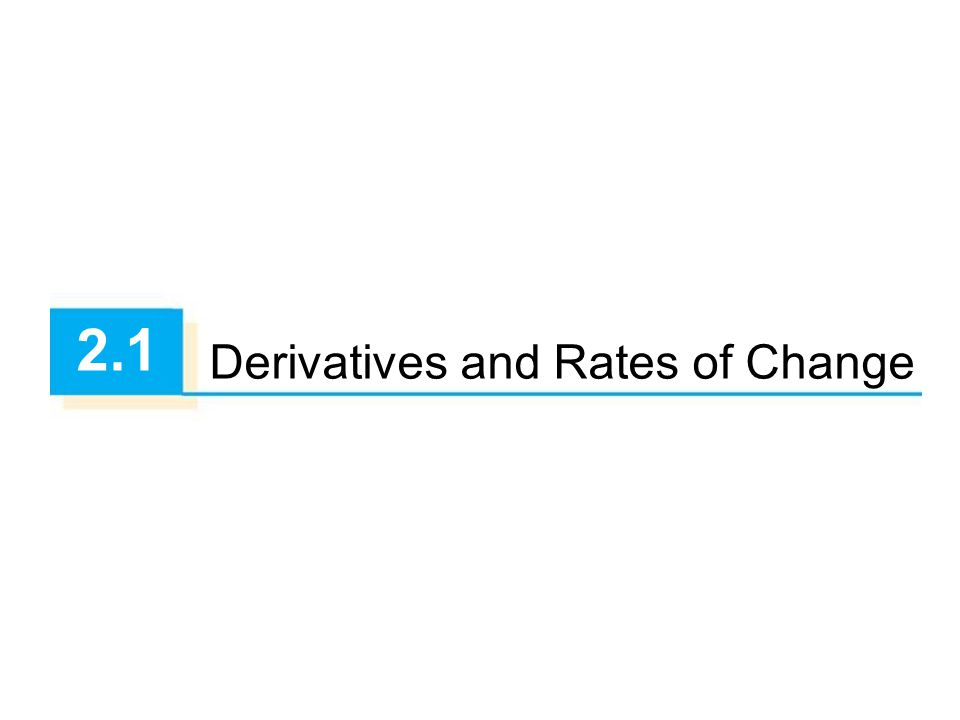 2.1 Derivatives and Rates of Change