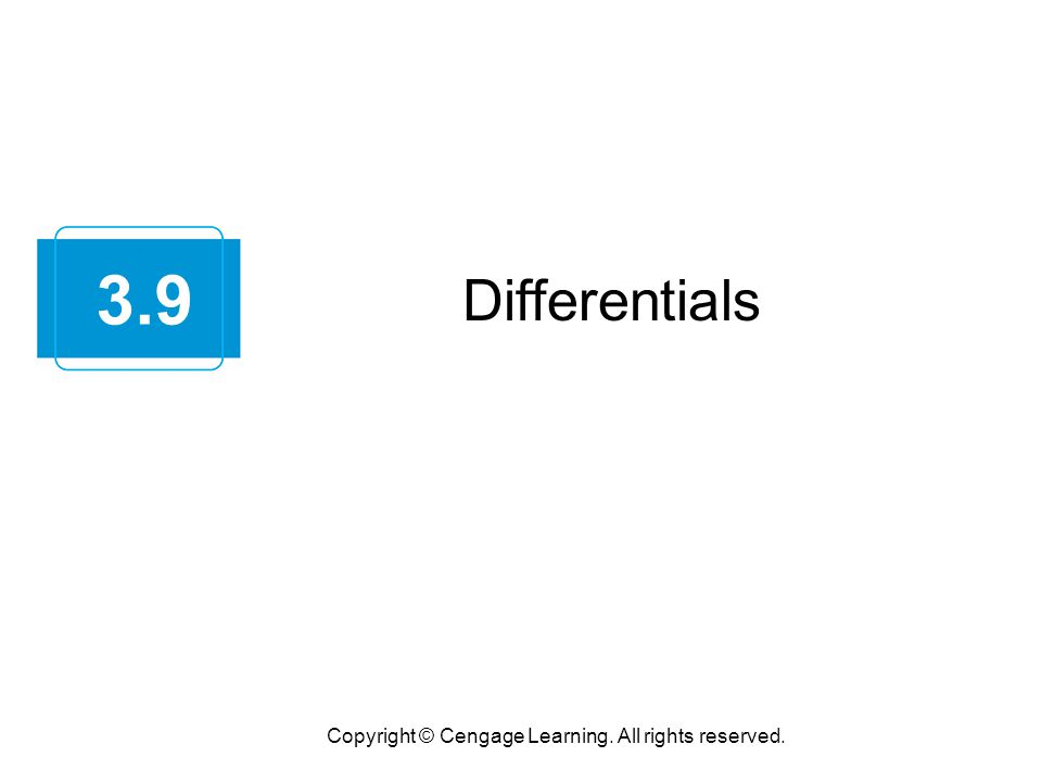 Differentials Copyright © Cengage Learning. All rights reserved. 3.9