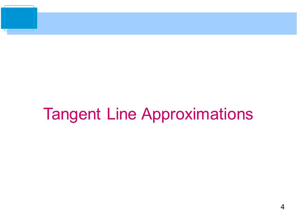 4 Tangent Line Approximations