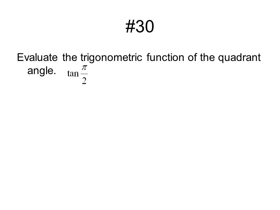 #30 Evaluate the trigonometric function of the quadrant angle.