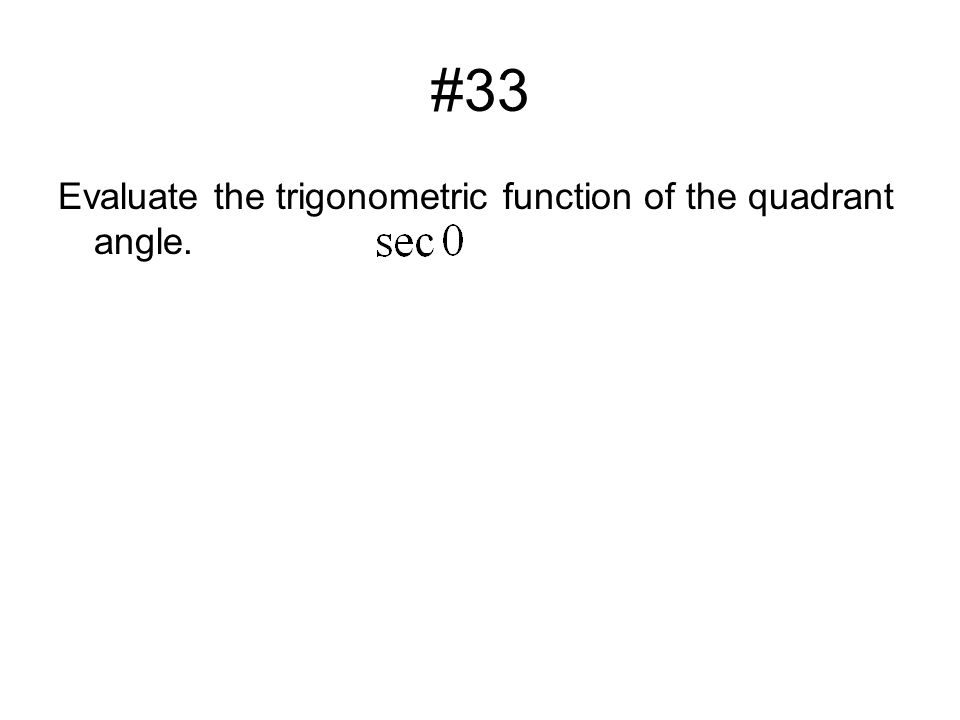 #33 Evaluate the trigonometric function of the quadrant angle.