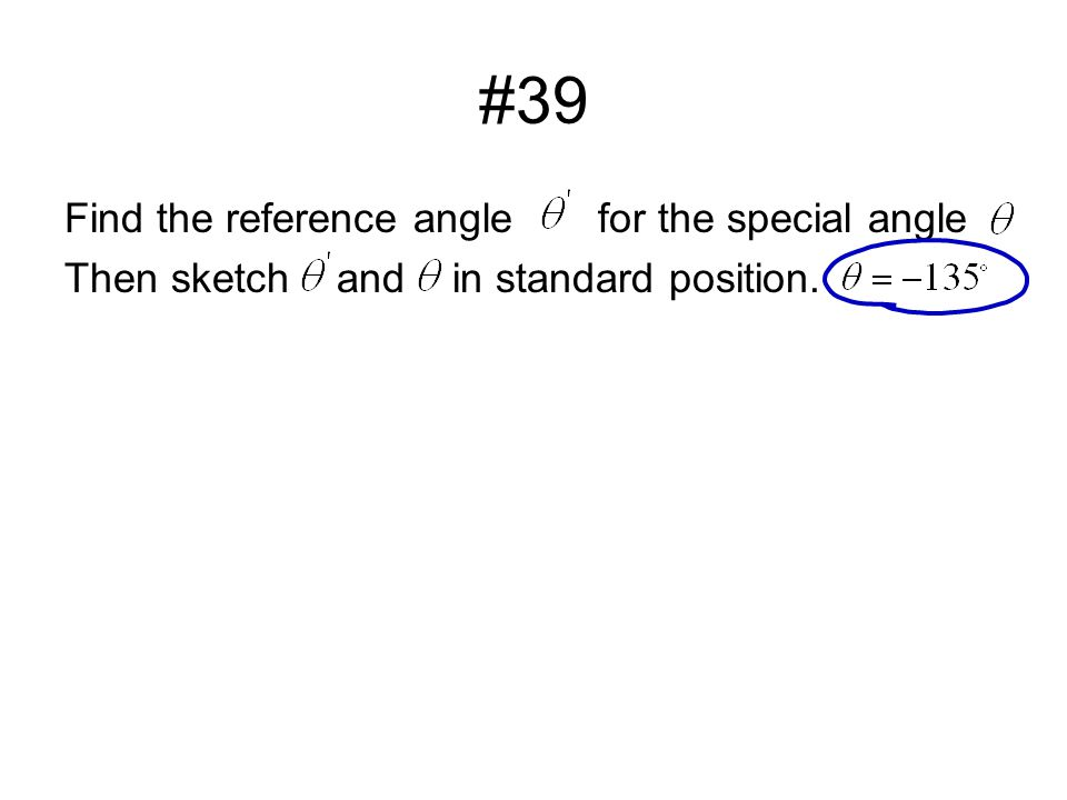 #39 Find the reference anglefor the special angle Then sketch and in standard position.
