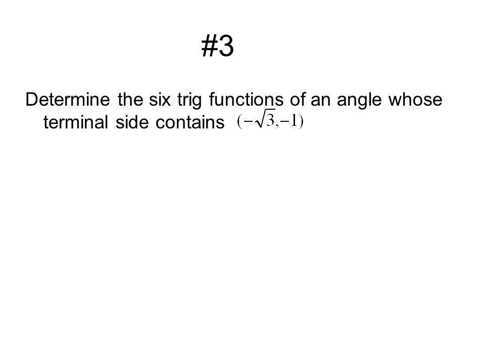 #3 Determine the six trig functions of an angle whose terminal side contains