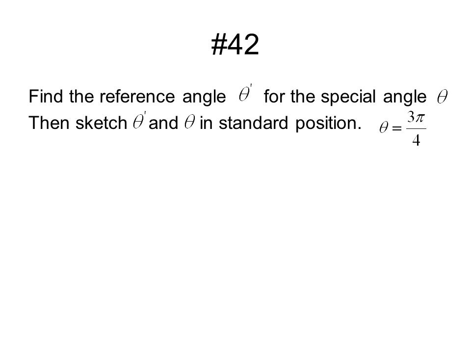 #42 Find the reference anglefor the special angle Then sketch and in standard position.