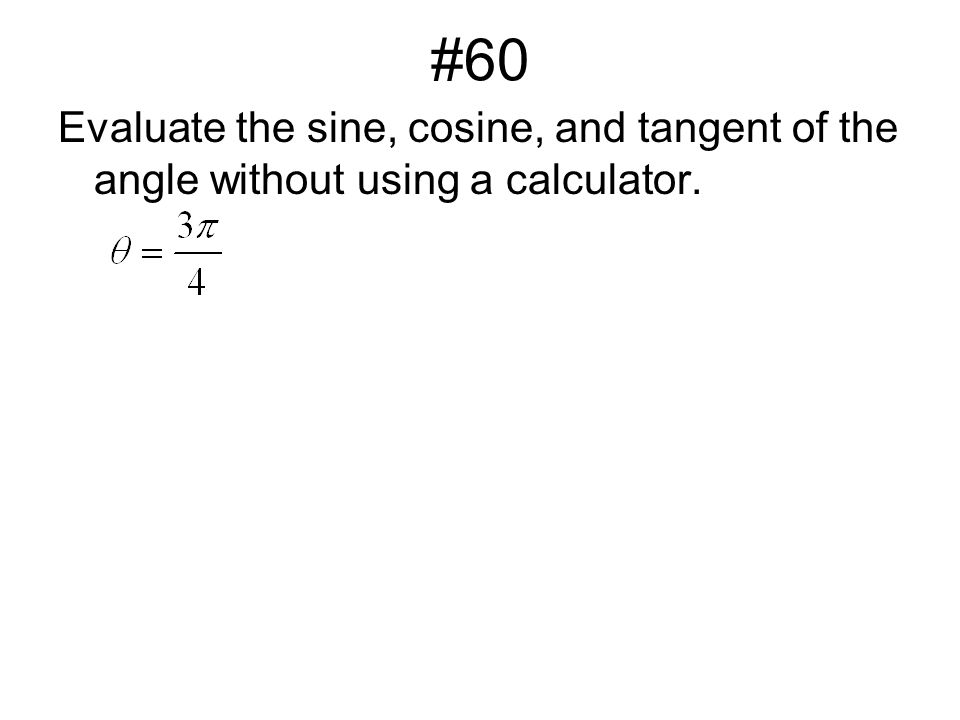 #60 Evaluate the sine, cosine, and tangent of the angle without using a calculator.