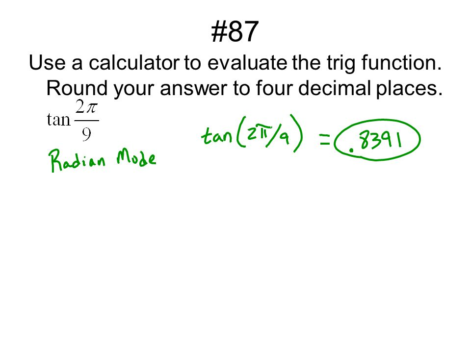 #87 Use a calculator to evaluate the trig function. Round your answer to four decimal places.