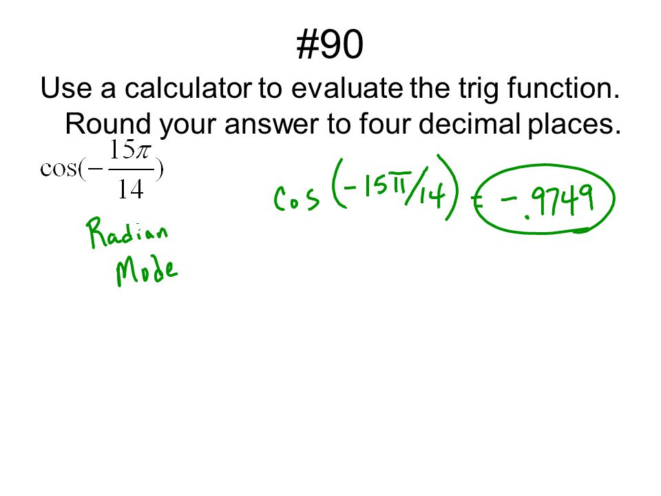 #90 Use a calculator to evaluate the trig function. Round your answer to four decimal places.