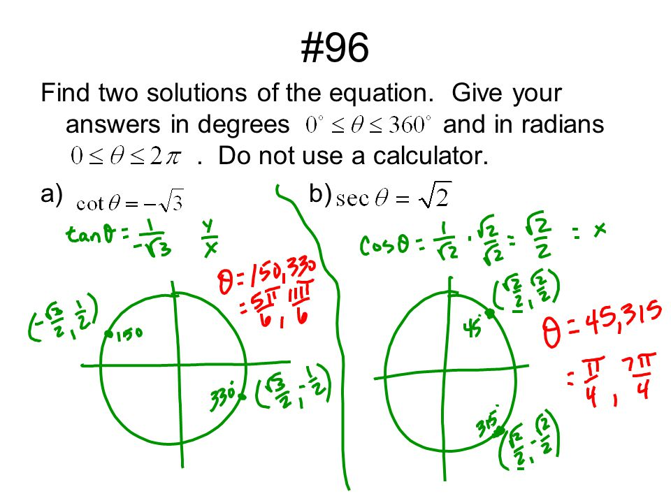 #96 Find two solutions of the equation. Give your answers in degreesand in radians.