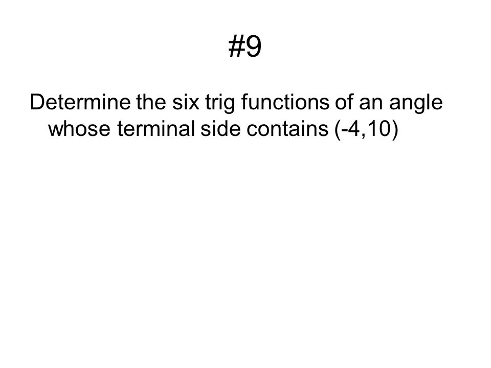 #24 Find the values of the six trigonometric functions of. is undefined.
