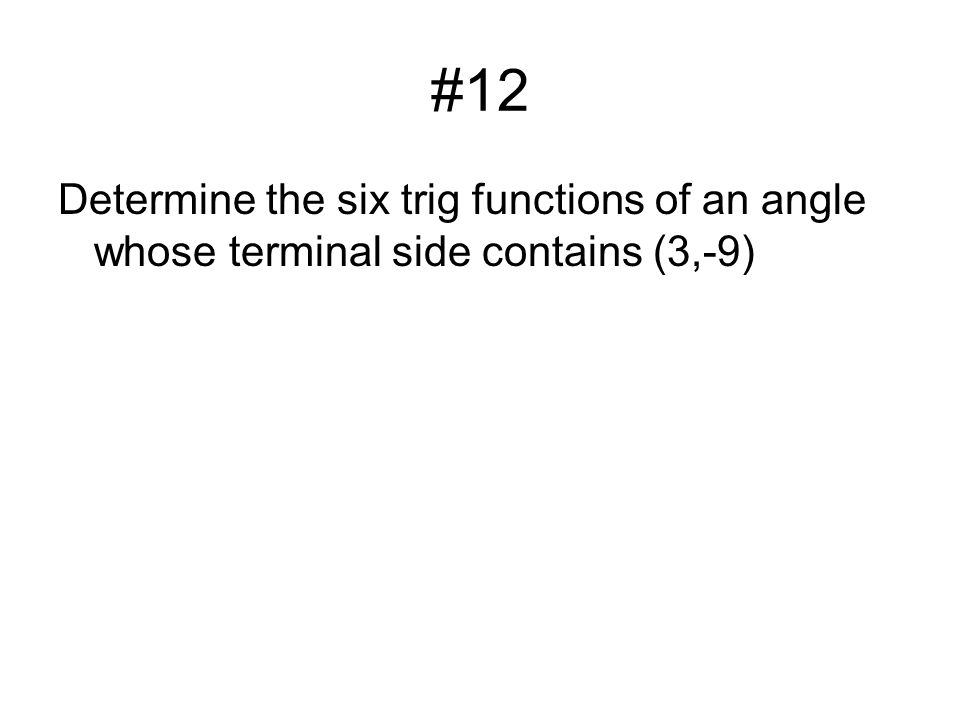 #12 Determine the six trig functions of an angle whose terminal side contains (3,-9)