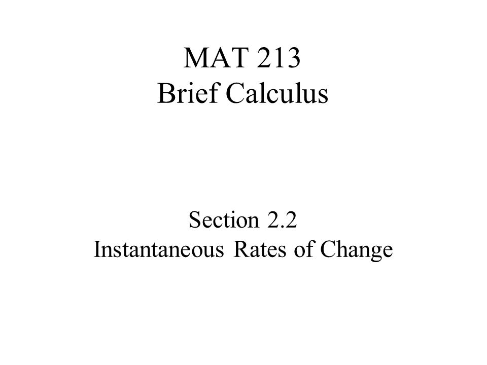 MAT 213 Brief Calculus Section 2.2 Instantaneous Rates of Change