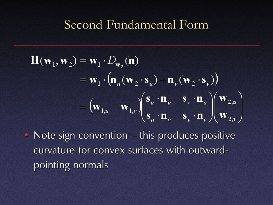 Second Fundamental Form Note sign convention – this produces positive curvature for convex surfaces with outward- pointing normalsNote sign convention