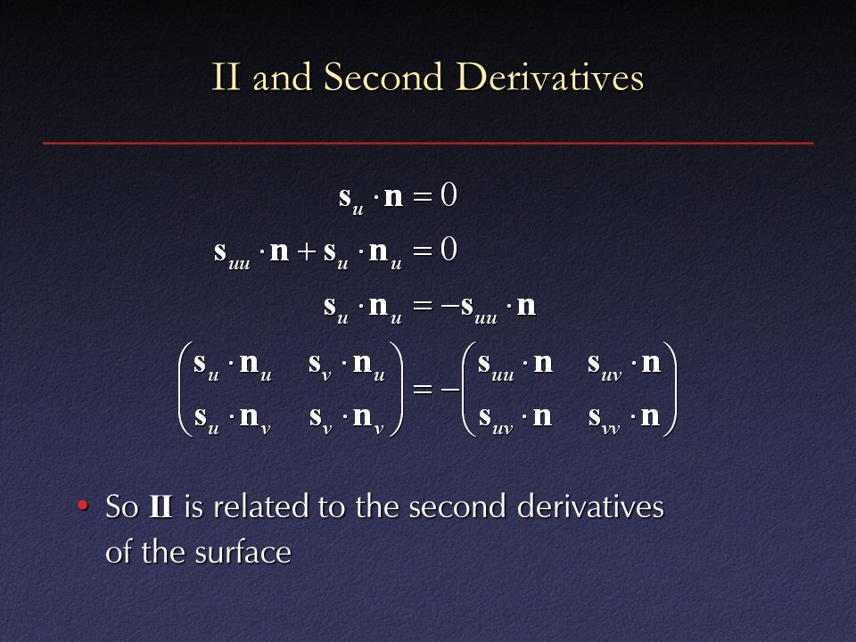 II and Second Derivatives So II is related to the second derivatives of the surfaceSo II is related to the second derivatives of the surface