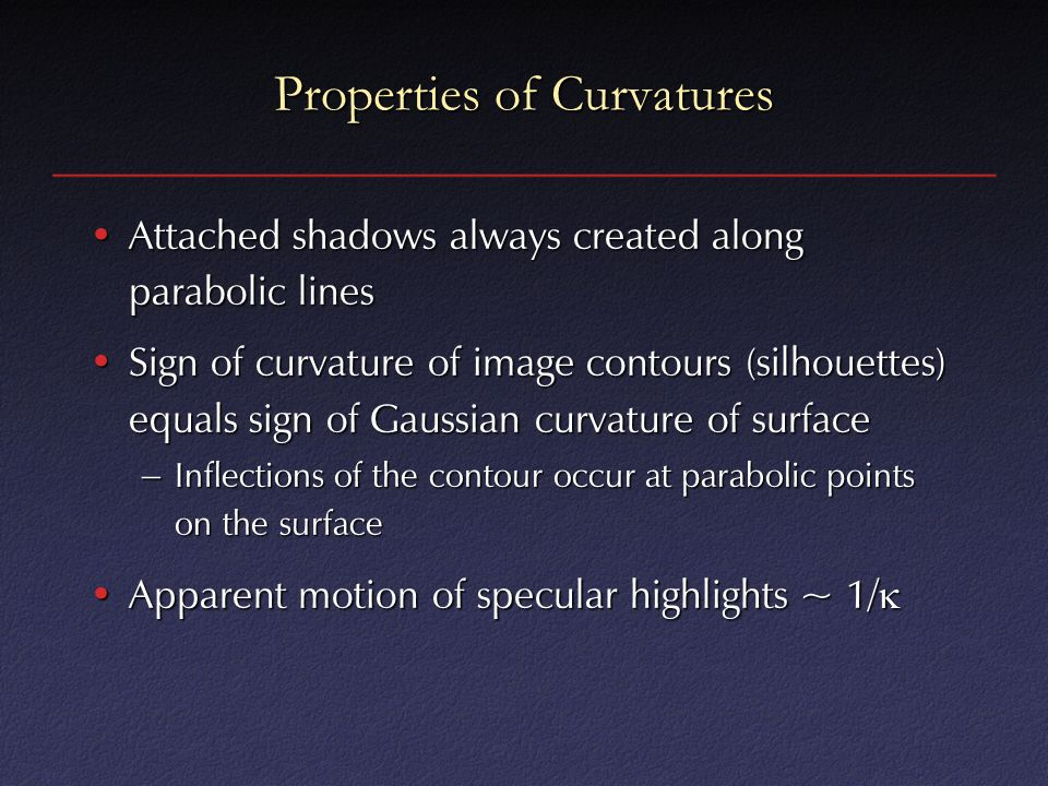 Properties of Curvatures Attached shadows always created along parabolic linesAttached shadows always created along parabolic lines Sign of curvature