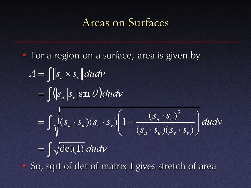 Areas on Surfaces For a region on a surface, area is given byFor a region on a surface, area is given by So, sqrt of det of matrix I gives stretch of