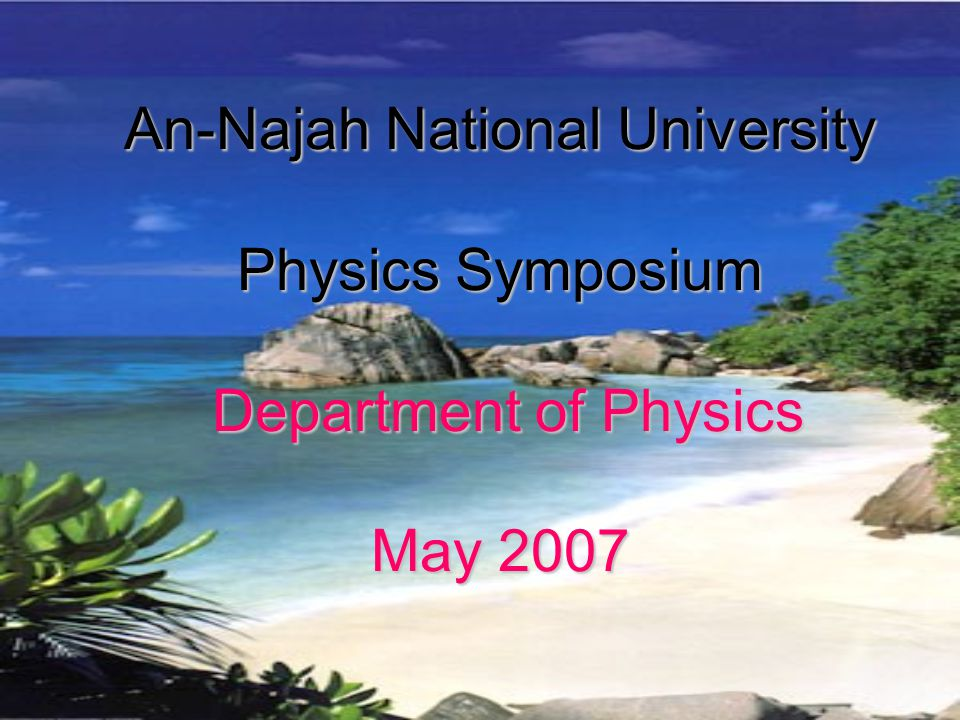 An-Najah National University Physics Symposium Department of Physics May 2007