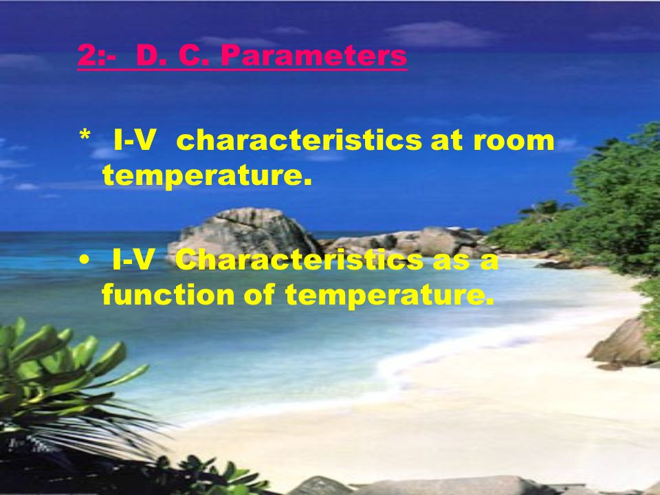 2:- D. C. Parameters * I-V characteristics at room temperature.