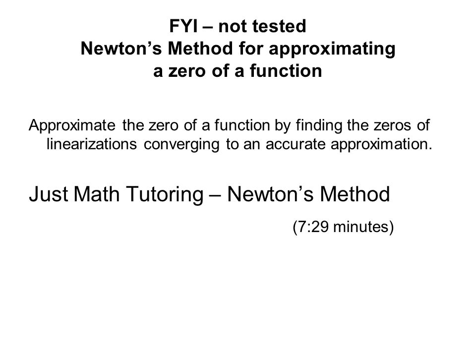 FYI – not tested Newton's Method for approximating a zero of a function Approximate the zero of a function by finding the zeros of linearizations conv