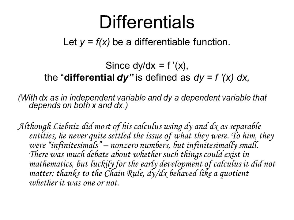 "Differentials Let y = f(x) be a differentiable function. Since dy/dx = f '(x), the ""differential dy"" is defined as dy = f '(x) dx, (With dx as in inde"