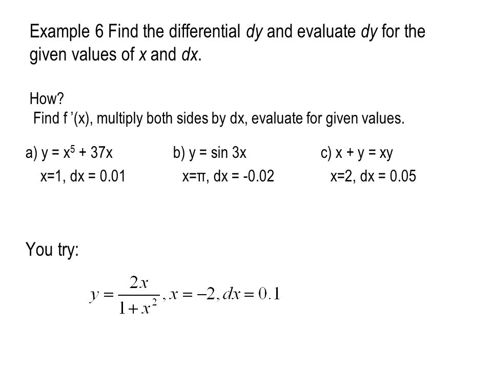 Example 6 Find the differential dy and evaluate dy for the given values of x and dx. How? Find f '(x), multiply both sides by dx, evaluate for given v
