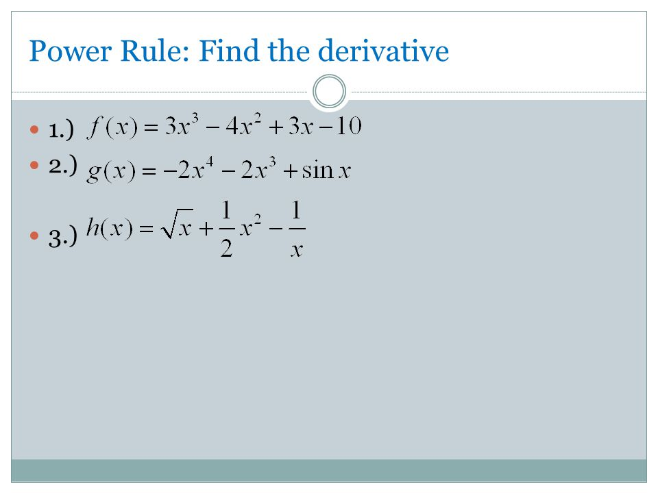 Power Rule: Find the derivative 1.) 2.) 3.)
