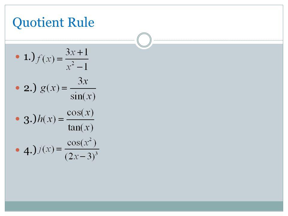 Quotient Rule 1.) 2.) 3.) 4.)