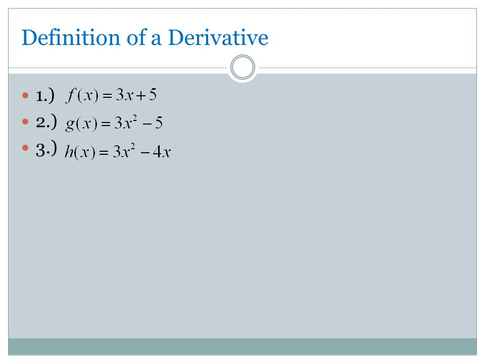 Definition of a Derivative 1.) 2.) 3.)