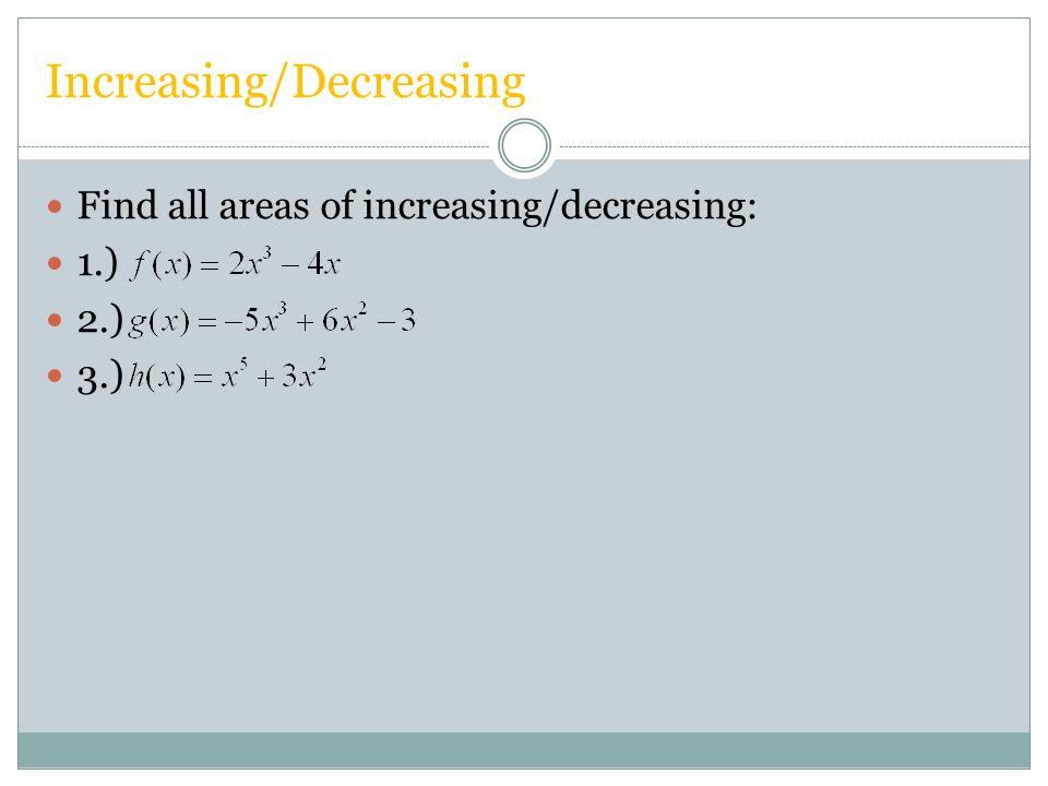 Increasing/Decreasing Find all areas of increasing/decreasing: 1.) 2.) 3.)