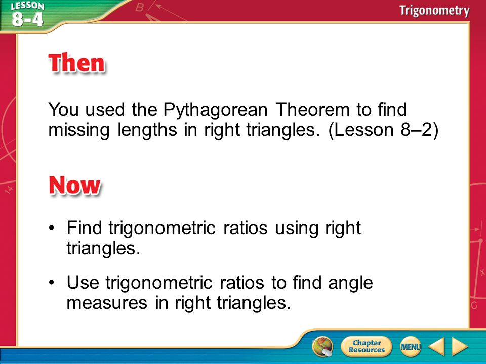 Then/Now You used the Pythagorean Theorem to find missing lengths in right triangles.