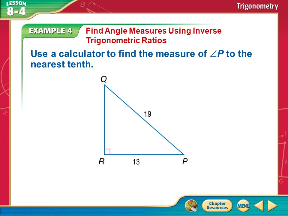 Example 4 Find Angle Measures Using Inverse Trigonometric Ratios Use a calculator to find the measure of  P to the nearest tenth.