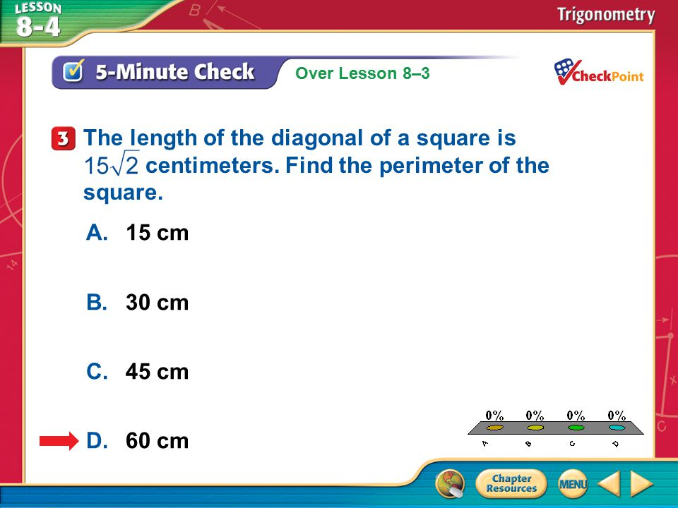 Over Lesson 8–3 A.A B.B C.C D.D 5-Minute Check 3 A.15 cm B.30 cm C.45 cm D.60 cm The length of the diagonal of a square is centimeters.