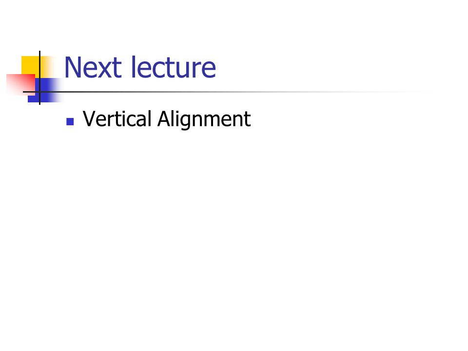 Next lecture Vertical Alignment