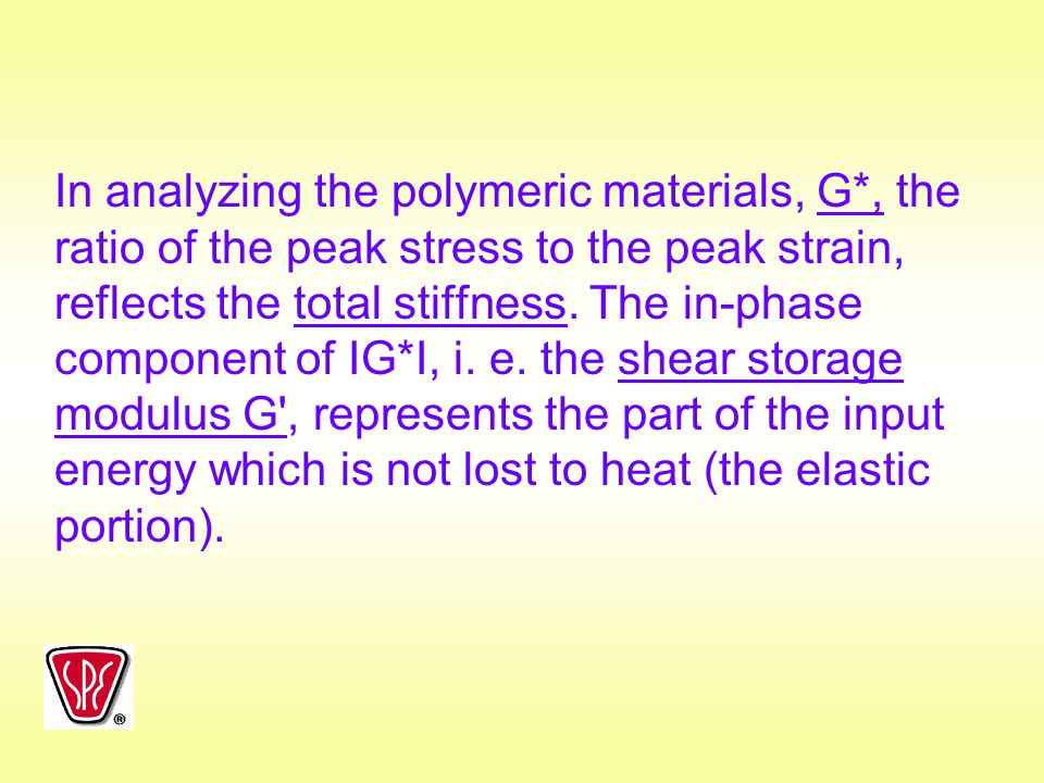 In analyzing the polymeric materials, G*, the ratio of the peak stress to the peak strain, reflects the total stiffness. The in-phase component of IG*