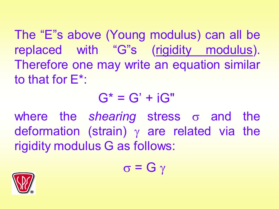 """The """"E""""s above (Young modulus) can all be replaced with """"G""""s (rigidity modulus). Therefore one may write an equation similar to that for E*: G* = G' +"""