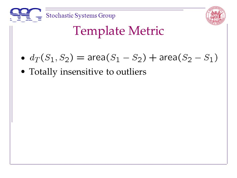 Stochastic Systems Group Template Metric Totally insensitive to outliers