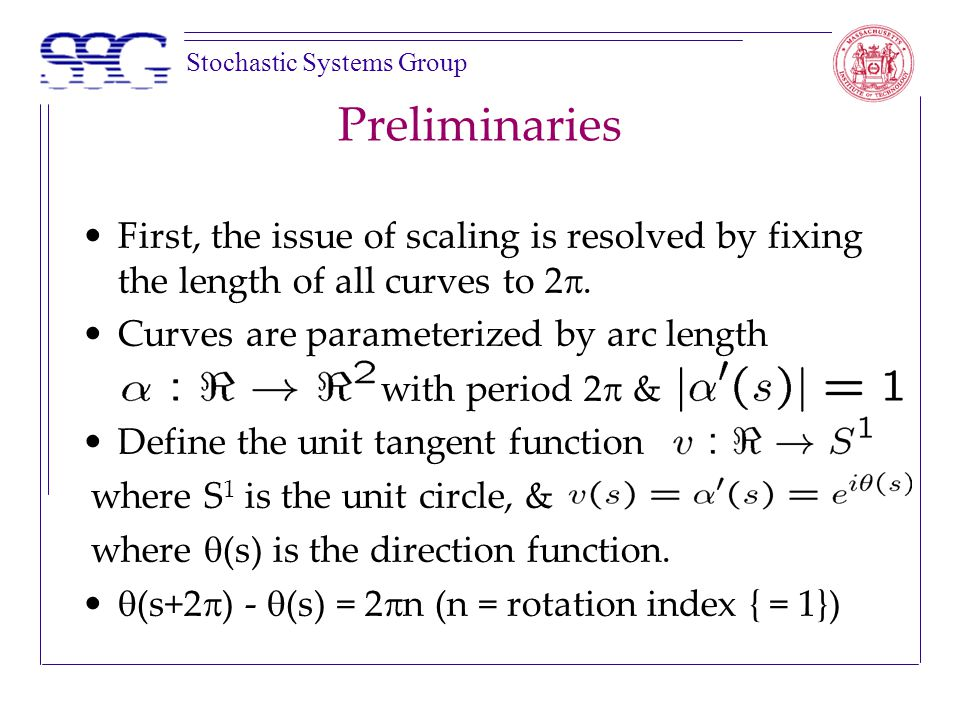 Stochastic Systems Group Preliminaries First, the issue of scaling is resolved by fixing the length of all curves to 2 .