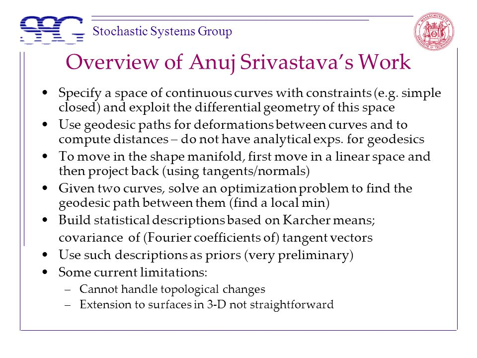 Stochastic Systems Group Overview of Anuj Srivastava's Work Specify a space of continuous curves with constraints (e.g.