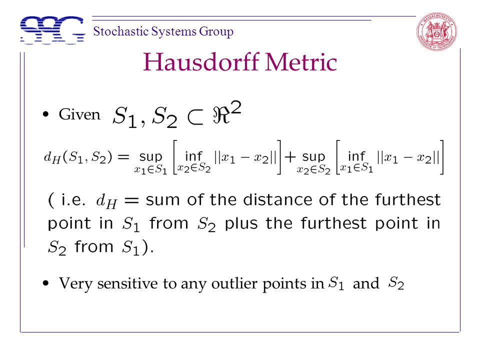 Stochastic Systems Group Hausdorff Metric Given Very sensitive to any outlier points in and