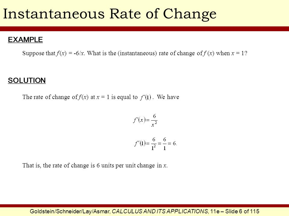 Goldstein/Schneider/Lay/Asmar, CALCULUS AND ITS APPLICATIONS, 11e – Slide 6 of 115 Instantaneous Rate of ChangeSOLUTION Suppose that f (x) = -6/x.
