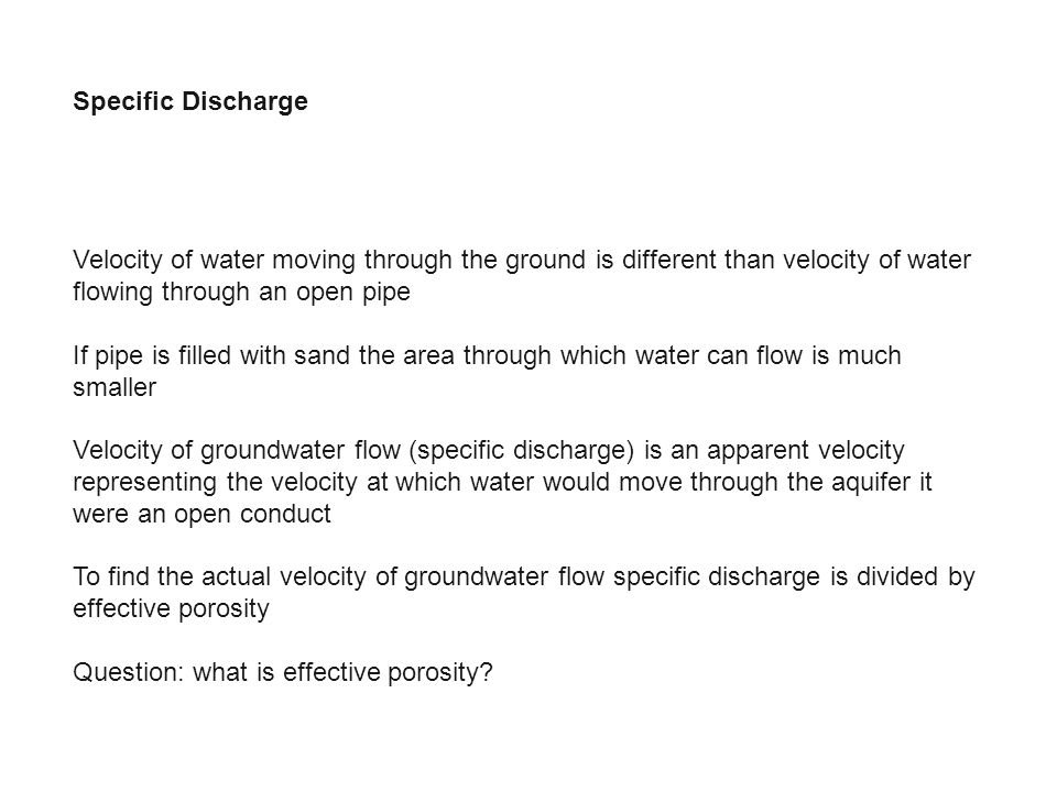 Specific Discharge Velocity of water moving through the ground is different than velocity of water flowing through an open pipe If pipe is filled with