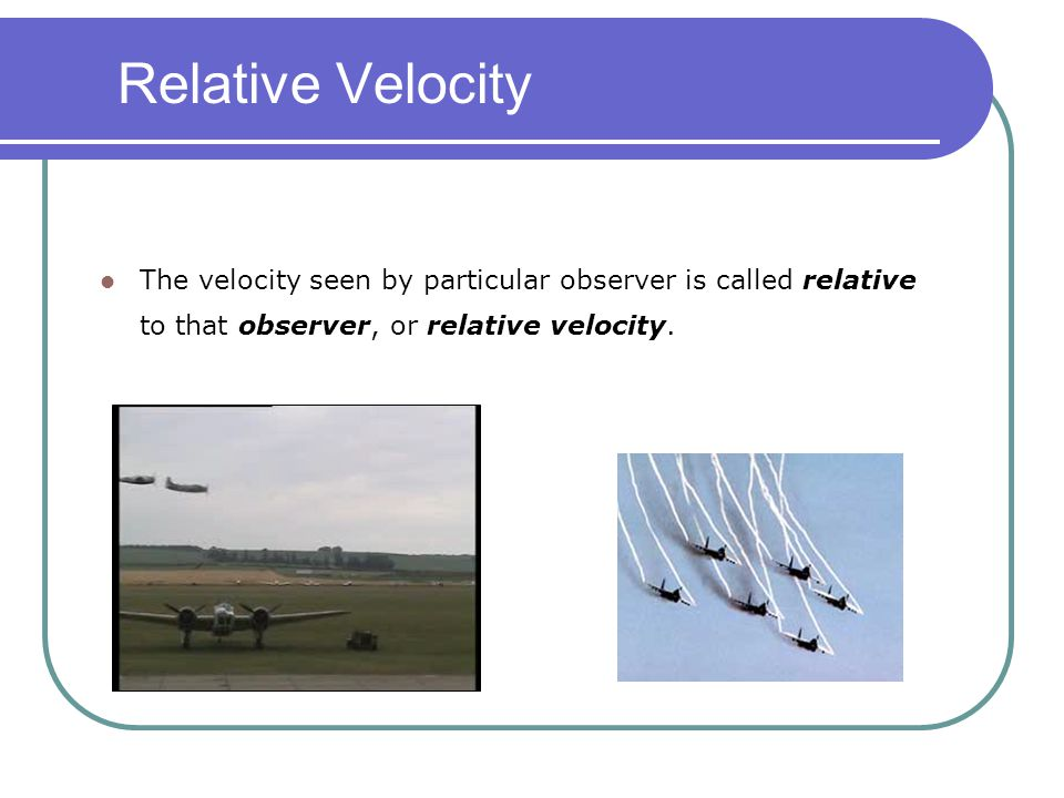 The velocity seen by particular observer is called relative to that observer, or relative velocity.