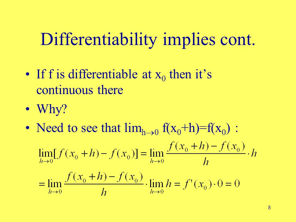 8 Differentiability implies cont. If f is differentiable at x 0 then it's continuous there Why? Need to see that lim h  0 f(x 0 +h)=f(x 0 ) :