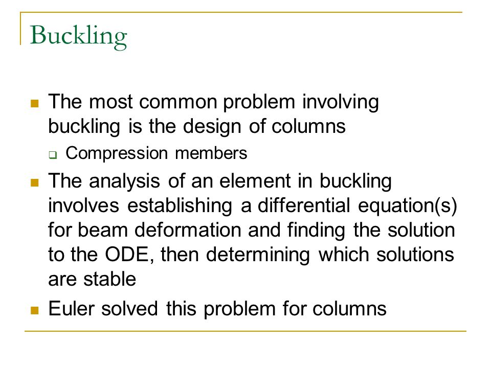 Buckling The most common problem involving buckling is the design of columns  Compression members The analysis of an element in buckling involves est