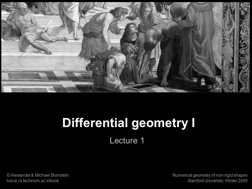 12 Numerical geometry of non-rigid shapes Differential geometry I First fundamental form Length of the displacement is a symmetric positive definite 2×2 matrix.