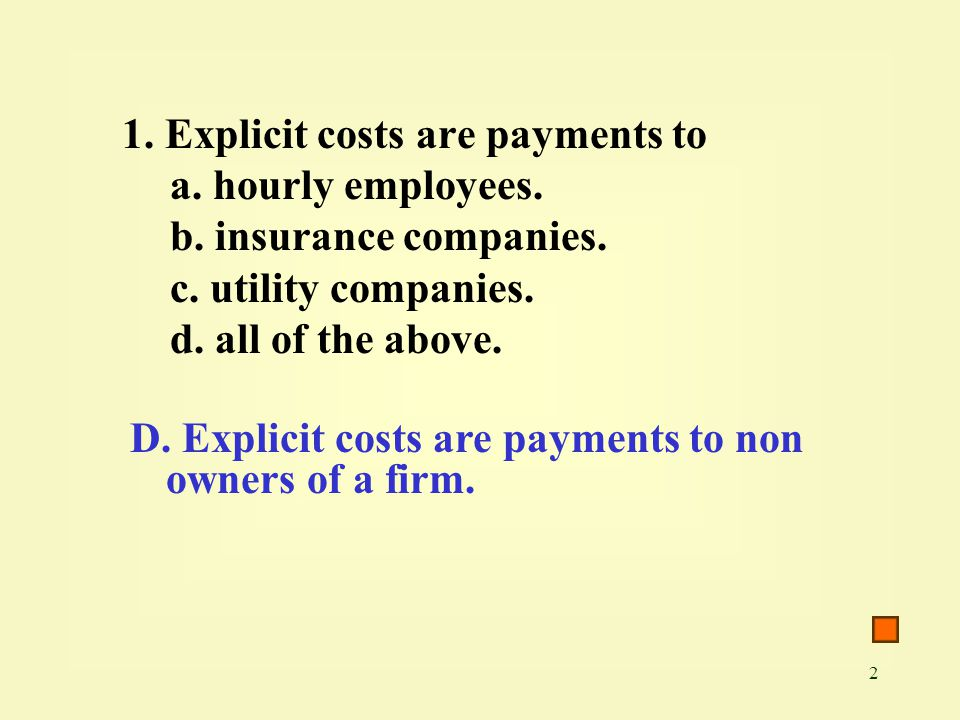 2 1. Explicit costs are payments to a. hourly employees.