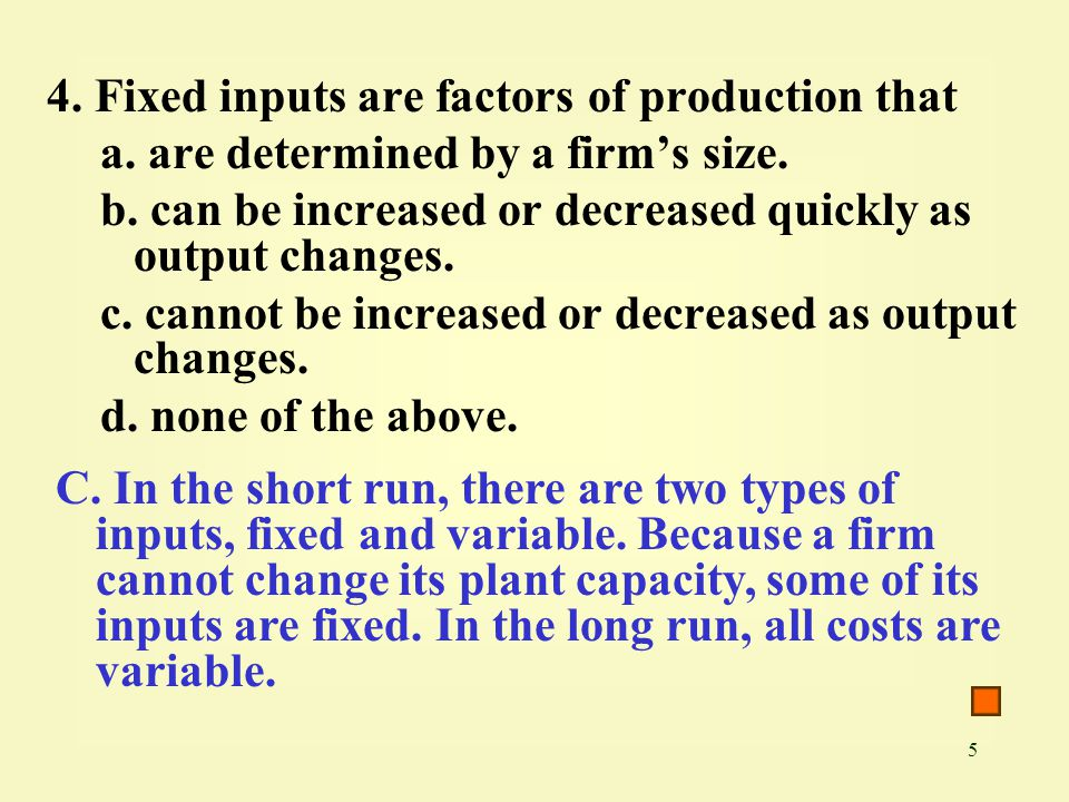 5 4. Fixed inputs are factors of production that a.