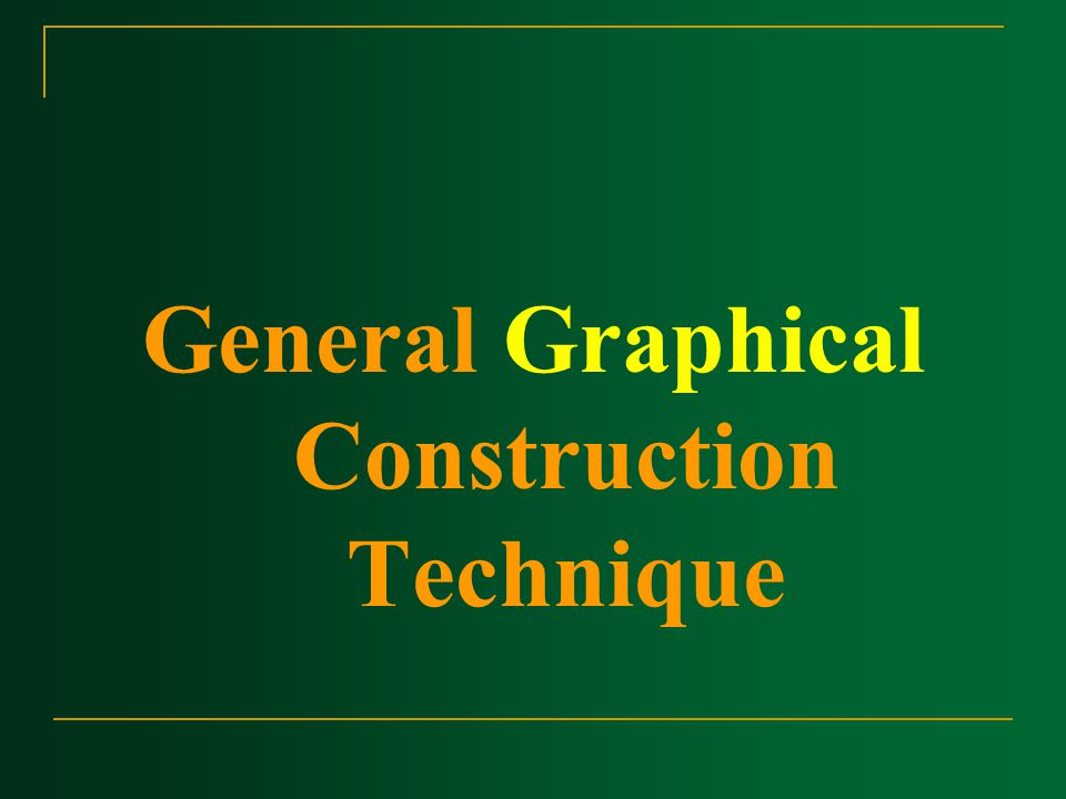 General Graphical Construction Technique