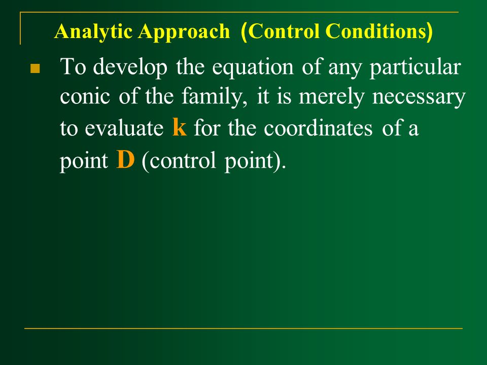 Analytic Approach ) ‍Control Conditions( To develop the equation of any particular conic of the family, it is merely necessary to evaluate k for the coordinates of a point D (control point).