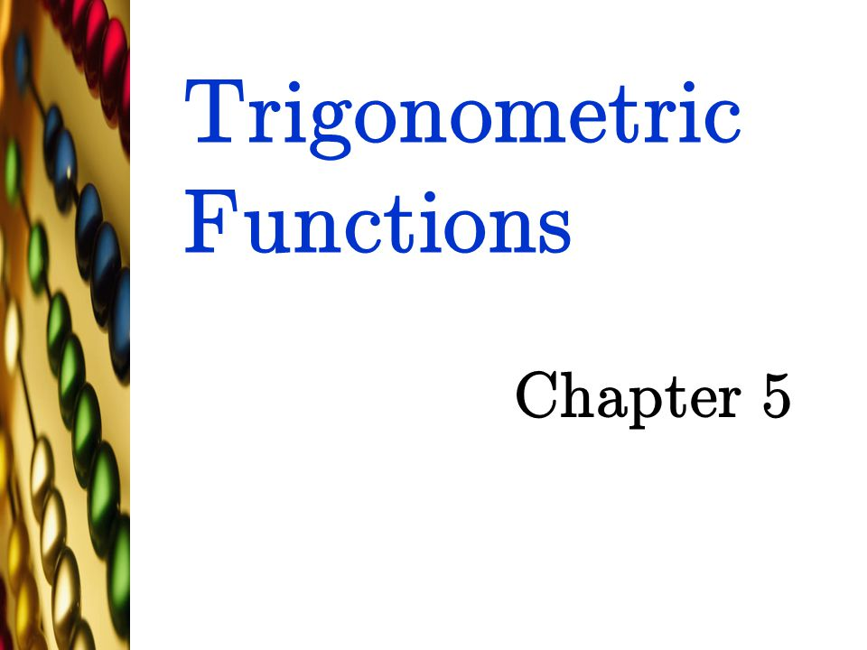 Trigonometric Functions Chapter 5 TexPoint fonts used in EMF. Read the TexPoint manual before you delete this box.: AA A A AAA A